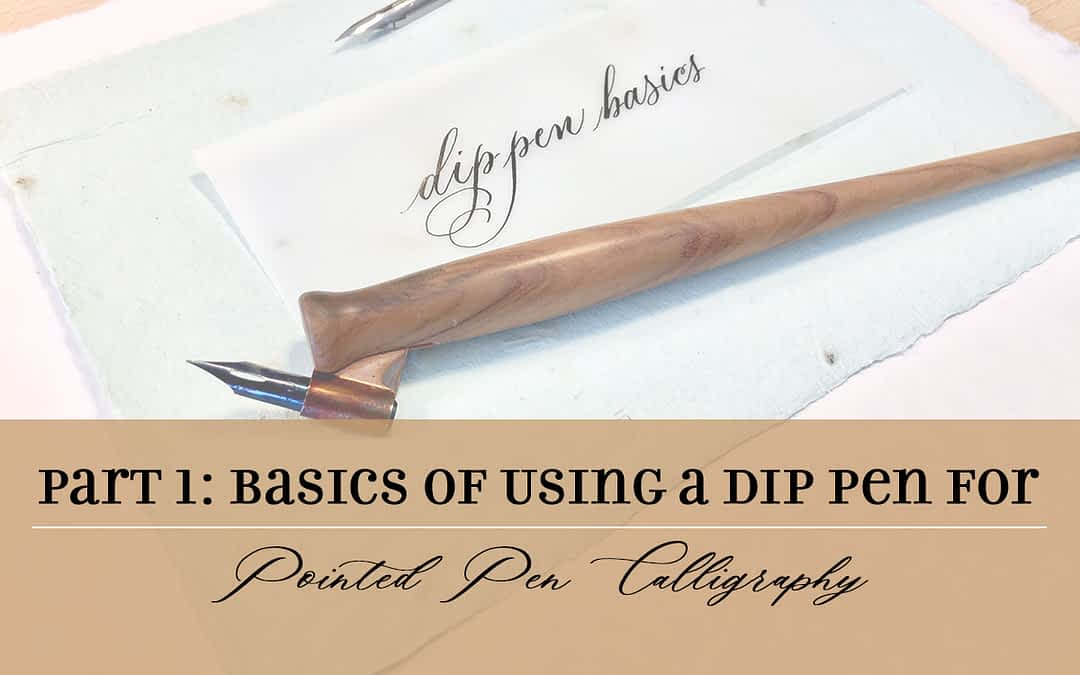 The Basics of Using a Dip Pen for Pointed Pen Calligraphy, Part 1