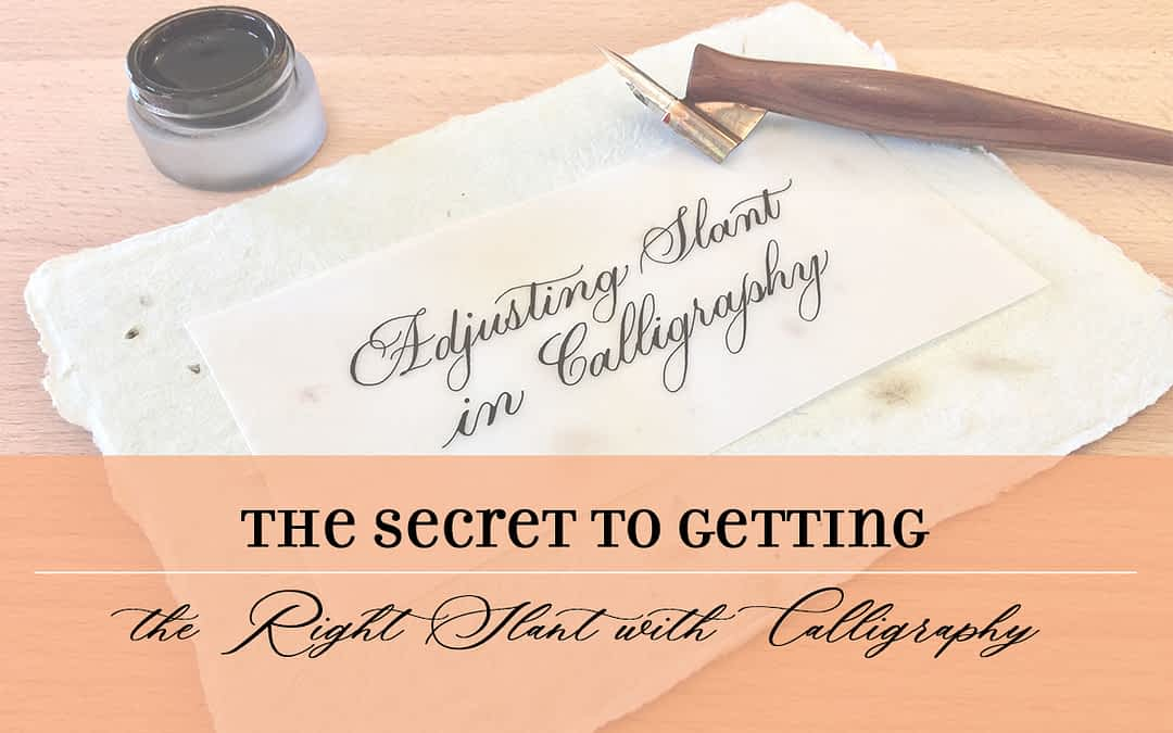 The Secret to Getting the Right Slant with Calligraphy