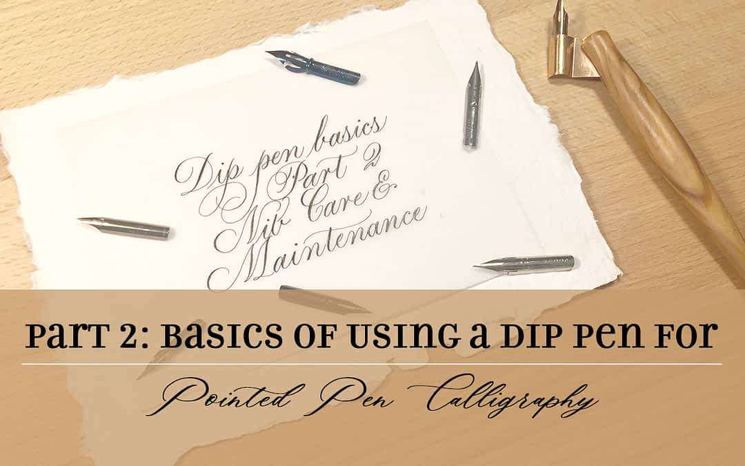 The Basics of Using a Dip Pen for Pointed Pen Calligraphy, Part 2