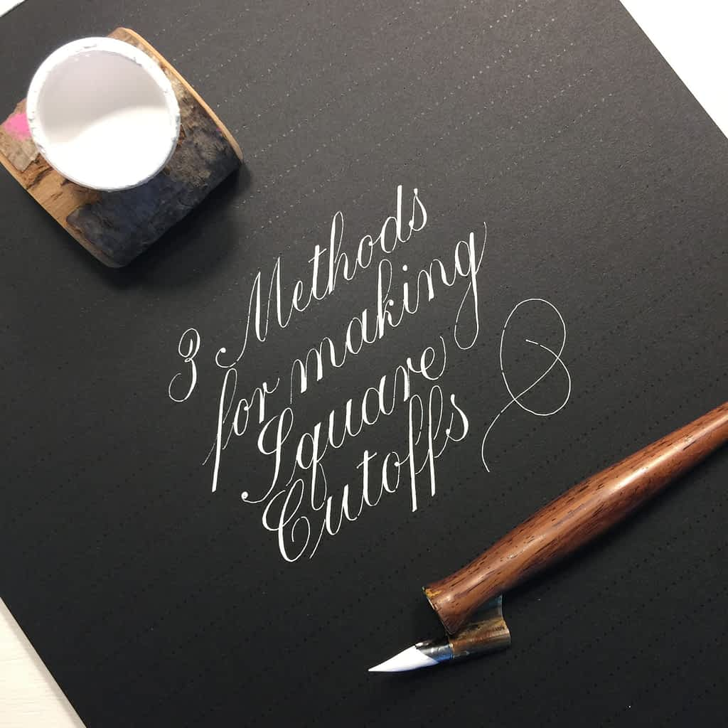 3 Methods for Making Square Cutoffs in Copperplate Calligraphy