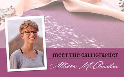 Meet the Calligrapher: Allison McClanahan